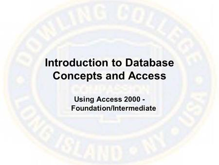 Introduction to Database Concepts and Access Using Access 2000 - Foundation/Intermediate.