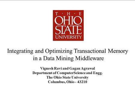 Integrating and Optimizing Transactional Memory in a Data Mining Middleware Vignesh Ravi and Gagan Agrawal Department of ComputerScience and Engg. The.