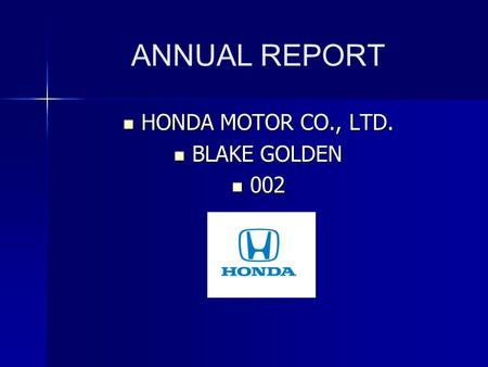ANNUAL REPORT HONDA MOTOR CO., LTD. HONDA MOTOR CO., LTD. BLAKE GOLDEN BLAKE GOLDEN 002 002.