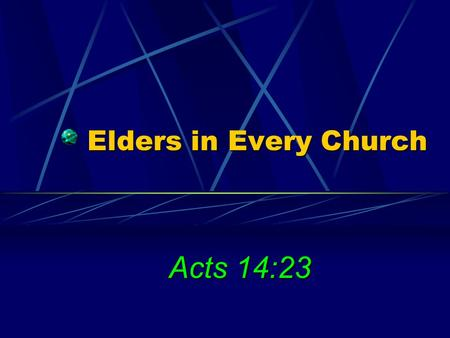 "Elders in Every Church Acts 14:23. 2 The Chief Shepherd Ezek. 34:23 God promised ""one shepherd"" – Christ (Jno. 10:11, 14; Heb. 13:20; 1 Pet. 2:25) Christ."