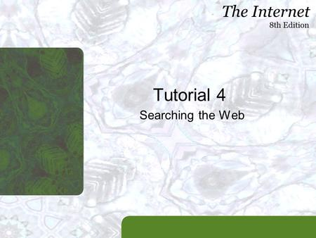 The Internet 8th Edition Tutorial 4 Searching the Web.