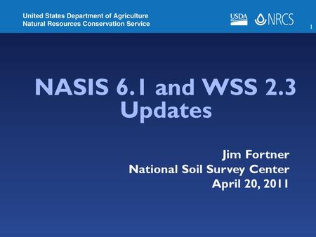 1 NASIS 6.1 and WSS 2.3 Updates Jim Fortner National Soil Survey Center April 20, 2011.