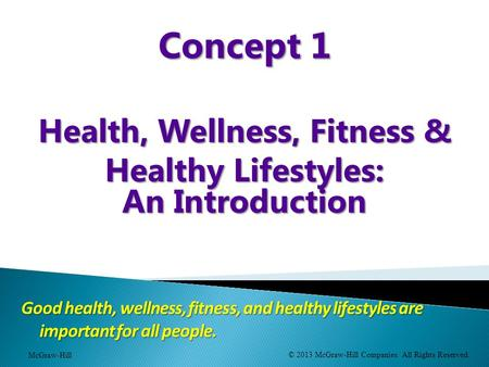 Good health, wellness, fitness, and healthy lifestyles are important for all people. Concept 1 Health, Wellness, Fitness & Healthy Lifestyles: An Introduction.