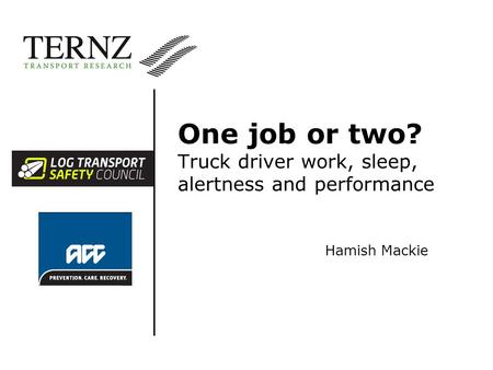One job or two? Truck driver work, sleep, alertness and performance Hamish Mackie.