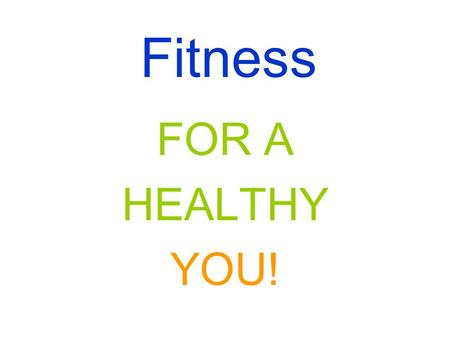 Fitness FOR A HEALTHY YOU!. FITNESS STRETCHINGSAFETYDAILY HEALTHY EATING FITNESS STRETCHINGSAFETY HEALTHY HEART DAILY HEALTHY EATING & DRINKING.