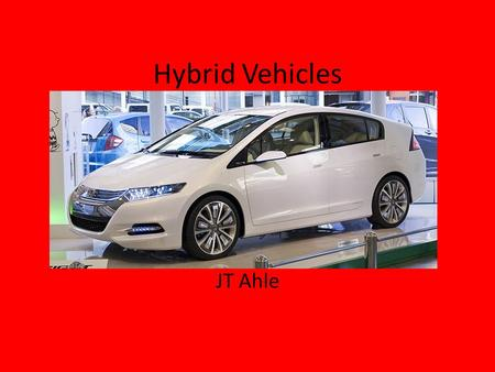 Hybrid Vehicles JT Ahle. What is a Hybrid Vehicle? A hybrid is a vehicle that uses two or more different energy sources Generally, hybrid cars contain.