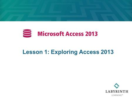 Lesson 1: Exploring Access 2013. 2 Learning Objectives After studying this lesson, you will be able to: Start Access and identify elements of the application.