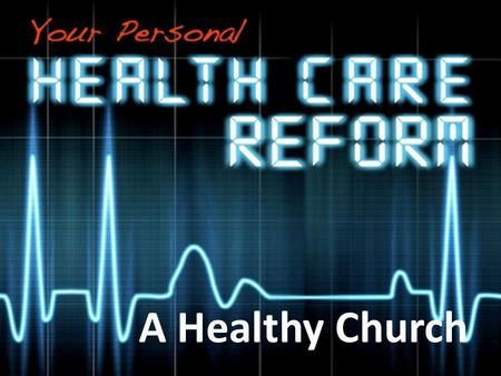 A Healthy Church. What makes for a healthy church? Theological Correctness. It provides what I need in a way I like. It does for people what a church.