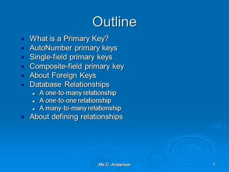1 Outline  What is a Primary Key?  AutoNumber primary keys  Single-field primary keys  Composite-field primary key  About Foreign Keys  Database.