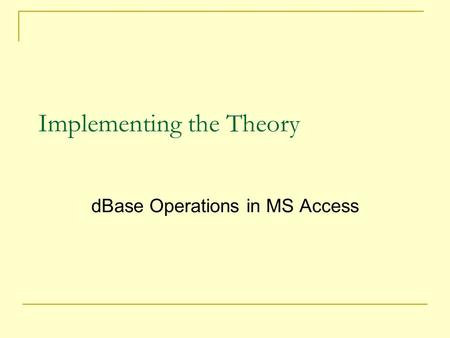 Implementing the Theory dBase Operations in MS Access.