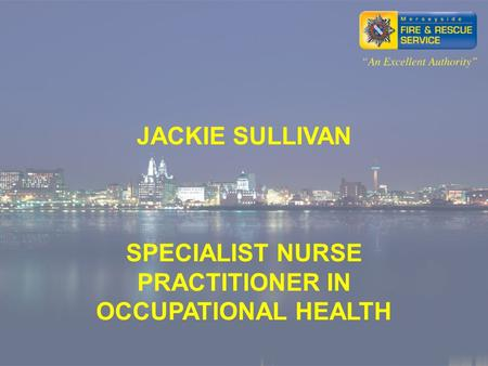 JACKIE SULLIVAN SPECIALIST NURSE PRACTITIONER IN OCCUPATIONAL HEALTH.