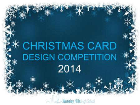 CHRISTMAS CARD DESIGN COMPETITION 2014. We Need a Christmas Card Design to use as the front cover for the Christmas Carol Concert Programme 2014 on Thursday.