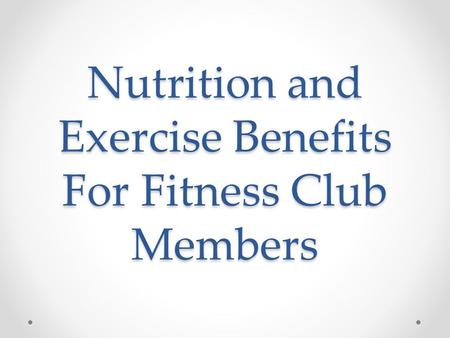 Nutrition and Exercise Benefits For Fitness Club Members.