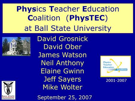 David Grosnick David Ober James Watson Neil Anthony Elaine Gwinn Jeff Sayers Mike Wolter Physics Teacher Education Coalition (PhysTEC) at Ball State University.