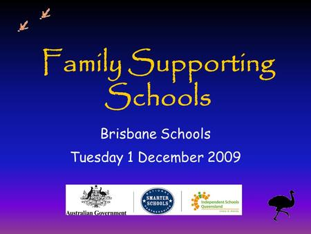 Family Supporting Schools Brisbane Schools Tuesday 1 December 2009.
