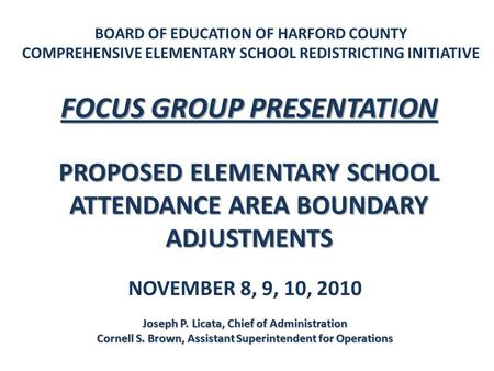 BOARD OF EDUCATION OF HARFORD COUNTY COMPREHENSIVE ELEMENTARY SCHOOL REDISTRICTING INITIATIVE FOCUS GROUP PRESENTATION PROPOSED ELEMENTARY SCHOOL ATTENDANCE.