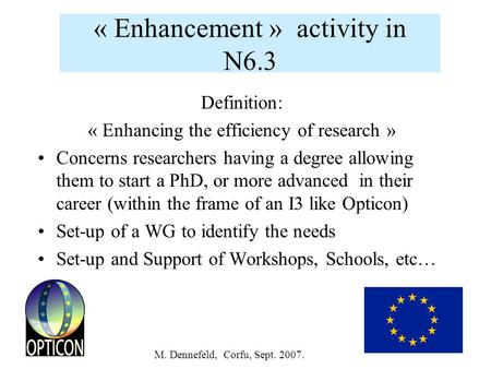 M. Dennefeld, Corfu, Sept. 2007. « Enhancement » activity in N6.3 Definition: « Enhancing the efficiency of research » Concerns researchers having a degree.