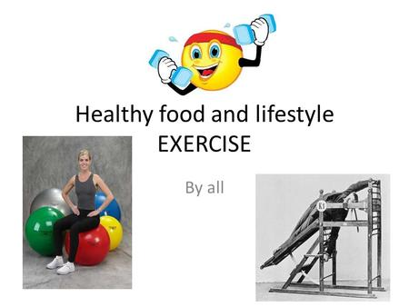 Healthy food and lifestyle EXERCISE By all. History and evolution To maintain a healthy lifestyle exercise is a major key that supports it. Exercise has.
