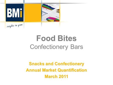Food Bites Confectionery Bars Snacks and Confectionery Annual Market Quantification March 2011.