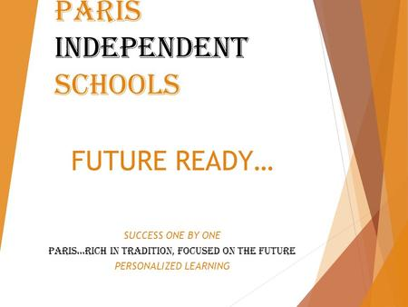 Paris independent schools FUTURE READY… SUCCESS ONE BY ONE PARIS…RICH IN TRADITION, FOCUSED ON THE FUTURE PERSONALIZED LEARNING.