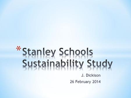 J. Dickison 26 February 2014. * Encouraging growth * Community participants * Effect on Stanley's Schools and nearby elementary schools * Really 'Unique'?