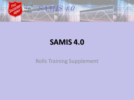 SAMIS 4.0 Rolls Training Supplement. All regular attenders must be counted on one of these rolls. Senior Soldier Roll Adherent Roll Senior Recruit Roll.
