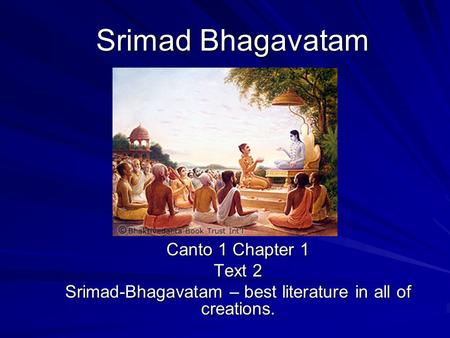 Srimad Bhagavatam Canto 1 Chapter 1 Text 2 Srimad-Bhagavatam – best literature in all of creations.