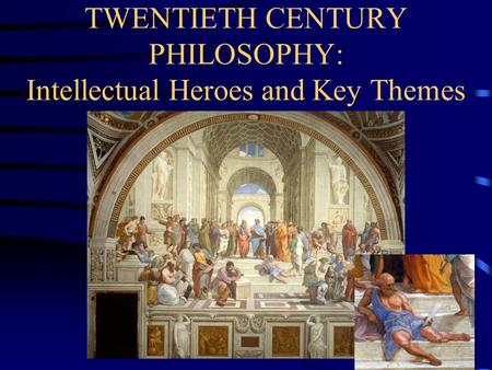 TWENTIETH CENTURY PHILOSOPHY: Intellectual Heroes and Key Themes.