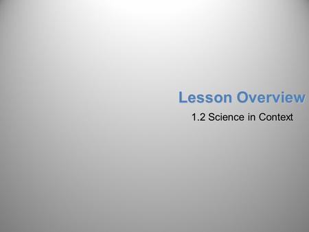 Lesson Overview 1.2 Science in Context.