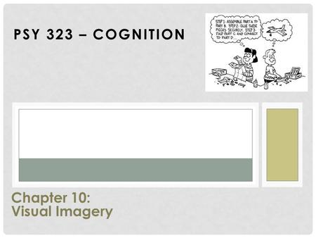 PSY 323 – COGNITION Chapter 10: Visual Imagery. VISUAL IMAGERY Seeing in the absence of a visual stimulus A type of mental imagery The ability to recreate.
