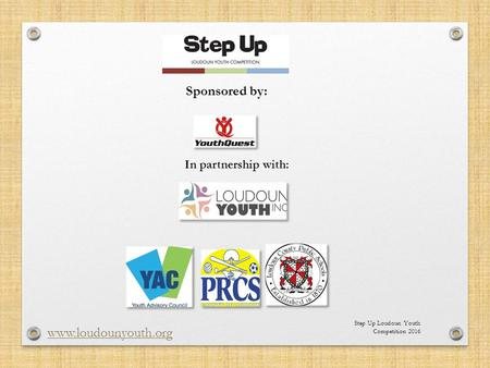 Step Up Loudoun Youth Competition 2016 www.loudounyouth.org Sponsored by: In partnership with: