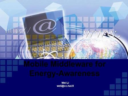 Mobile Middleware for Energy-Awareness Wei Li