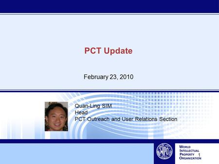 1 PCT Update February 23, 2010 Quan-Ling SIM Head PCT Outreach and User Relations Section.