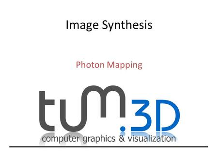 Computer graphics & visualization Photon Mapping.