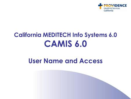 California MEDITECH Info Systems 6.0 CAMIS 6.0 User Name and Access.
