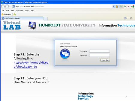 Step #1: Enter the following link: https://vpn.humboldt.ed u/showLogon.do https://vpn.humboldt.ed u/showLogon.do Step #2: Enter your HSU User Name and.