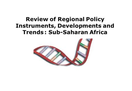 Review of Regional Policy Instruments, Developments and Trends : Sub-Saharan Africa.