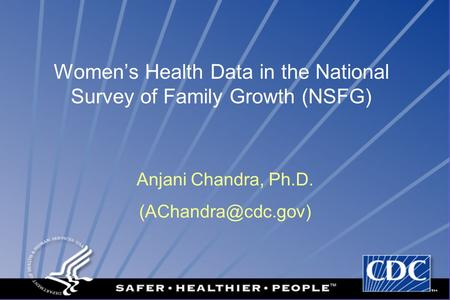 National Center for Health Statistics DCC CENTERS FOR DISEASE CONTROL AND PREVENTION Women's Health Data in the National Survey of Family Growth (NSFG)