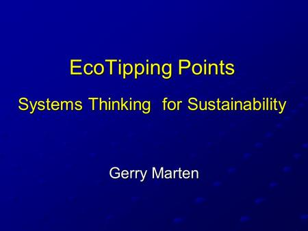 EcoTipping Points Systems Thinking for Sustainability Gerry Marten.