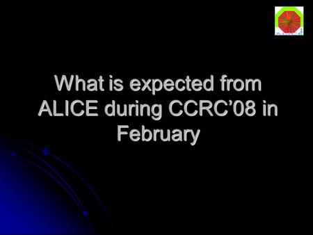 What is expected from ALICE during CCRC'08 in February.
