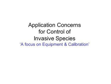 Application Concerns for Control of Invasive Species 'A focus on Equipment & Calibration'