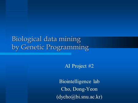 Biological data mining by Genetic Programming AI Project #2 Biointelligence lab Cho, Dong-Yeon