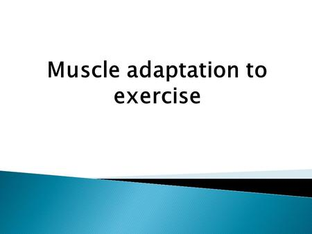 Muscle adaptation to exercise.  Strength, power, and endurance of muscles  Effect of athletic training on muscles and muscle performance  Muscle hypertrophy.