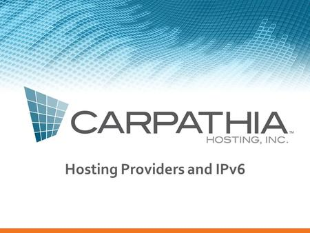 Hosting Providers and IPv6.  Managed Service Providers and Hosting Providers are an often overlooked player  Neither a traditional ISP or a traditional.