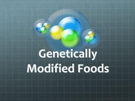 Genetically Modified Foods. What is GMO's Genetically modified organisms.