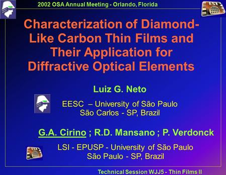 2002 OSA Annual Meeting - Orlando, Florida Technical Session WJJ5 - Thin Films II Characterization of Diamond- Like Carbon Thin Films and Their Application.