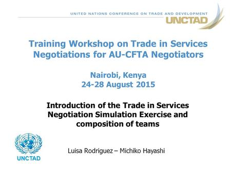 Training Workshop on Trade in Services Negotiations for AU-CFTA Negotiators Nairobi, Kenya 24-28 August 2015 Introduction of the Trade in Services Negotiation.