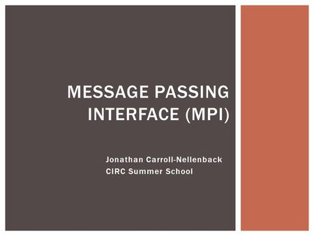 Jonathan Carroll-Nellenback CIRC Summer School MESSAGE PASSING INTERFACE (MPI)