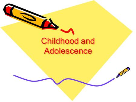 Childhood and Adolescence. Early positive physical affection Helps in establishing physically intimate relationships.