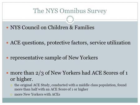 The NYS Omnibus Survey NYS Council on Children & Families ACE questions, protective factors, service utilization representative sample of New Yorkers more.